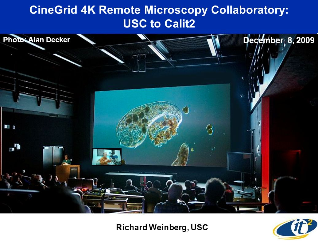 CineGrid 4K Remote Microscopy Collaboratory: USC to Calit2 Richard Weinberg, USC Photo: Alan Decker December 8, 2009