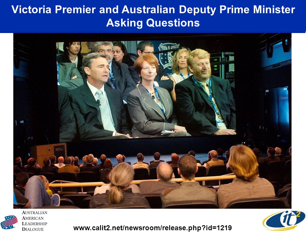Victoria Premier and Australian Deputy Prime Minister Asking Questions www.calit2.net/newsroom/release.php id=1219