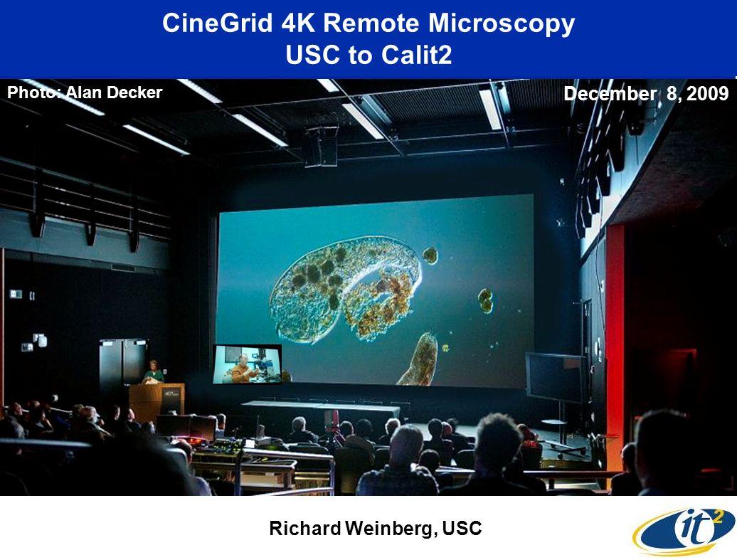 CineGrid 4K Remote Microscopy USC to Calit2 Richard Weinberg, USC Photo: Alan Decker December 8, 2009