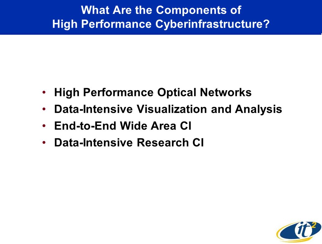 What Are the Components of High Performance Cyberinfrastructure? High Performance Optical Networks Data-Intensive Visualization and Analysis End-to-En