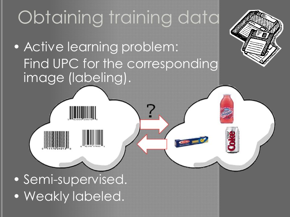 Obtaining training data Active learning problem: Find UPC for the corresponding image (labeling).