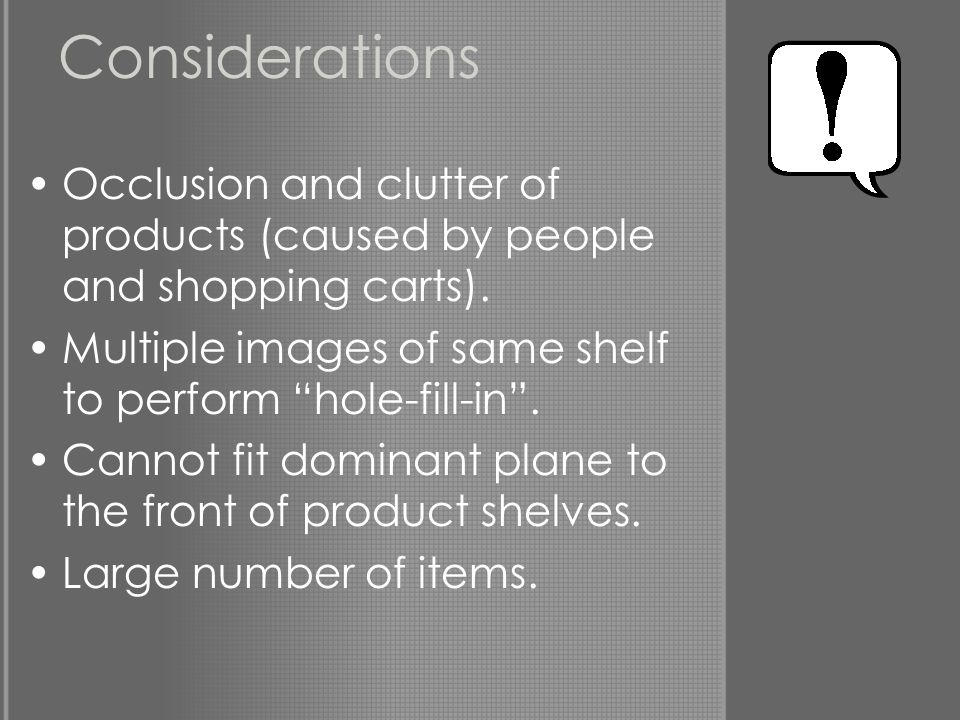 Considerations Occlusion and clutter of products (caused by people and shopping carts).