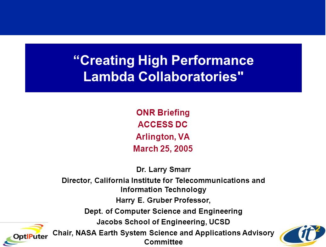 Creating High Performance Lambda Collaboratories ONR Briefing ACCESS DC Arlington, VA March 25, 2005 Dr.