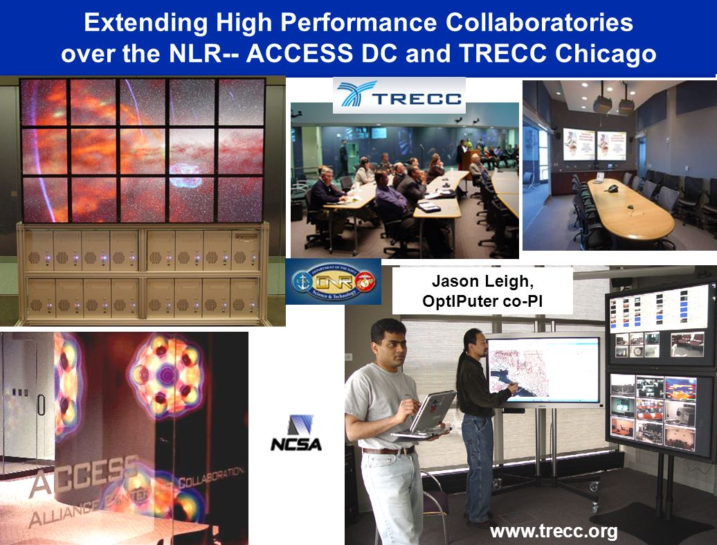 Extending High Performance Collaboratories over the NLR-- ACCESS DC and TRECC Chicago   Jason Leigh, OptIPuter co-PI