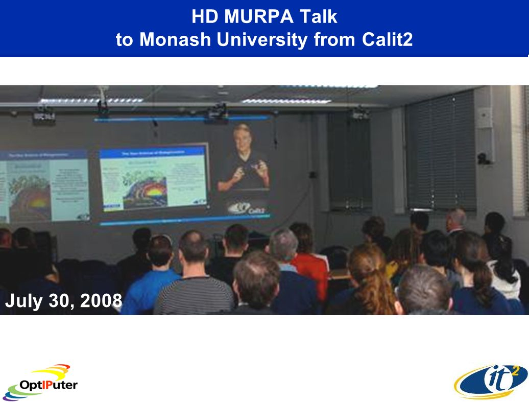 HD MURPA Talk to Monash University from Calit2 July 31, 2008 July 30, 2008