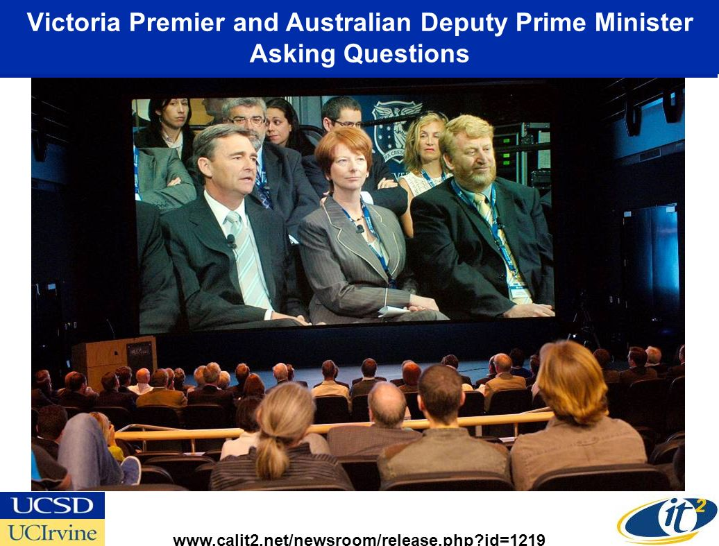 Victoria Premier and Australian Deputy Prime Minister Asking Questions www.calit2.net/newsroom/release.php?id=1219