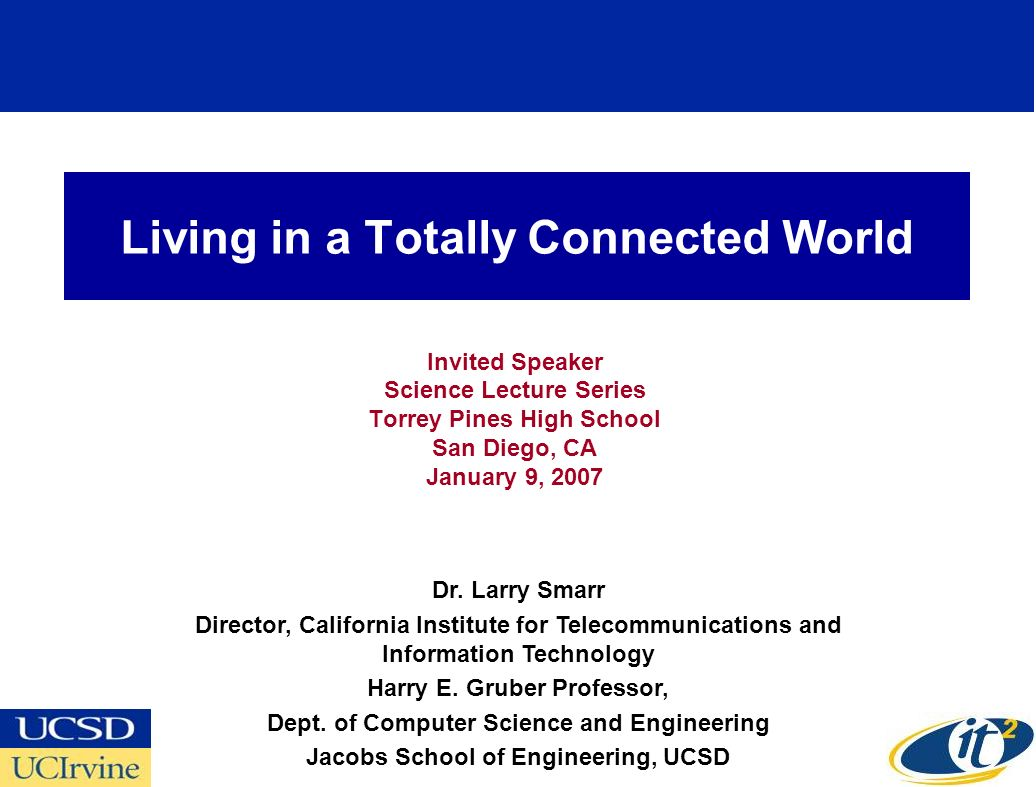 Living in a Totally Connected World Invited Speaker Science Lecture Series Torrey Pines High School San Diego, CA January 9, 2007 Dr.