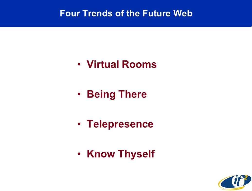Four Trends of the Future Web Virtual Rooms Being There Telepresence Know Thyself