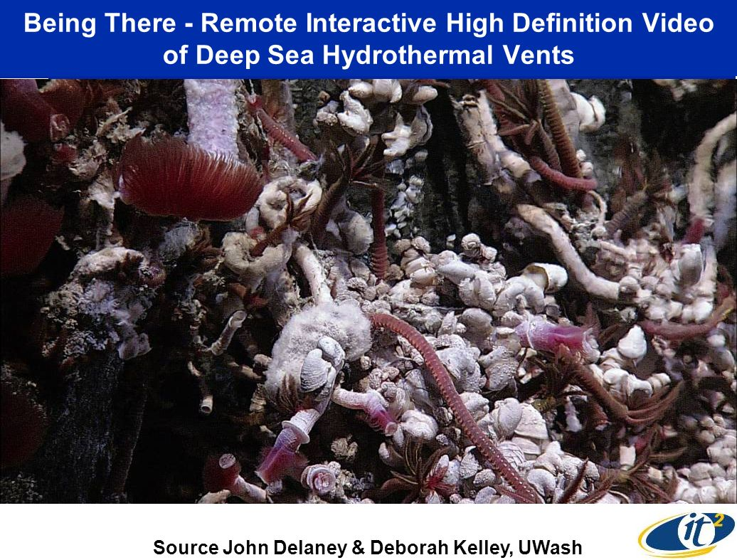 Being There - Remote Interactive High Definition Video of Deep Sea Hydrothermal Vents Source John Delaney & Deborah Kelley, UWash Canadian-U.S.