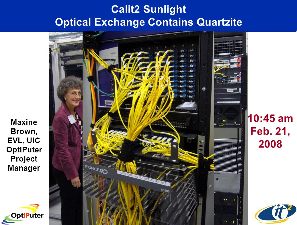 Calit2 Sunlight Optical Exchange Contains Quartzite 10:45 am Feb. 21, 2008 Maxine Brown, EVL, UIC OptIPuter Project Manager