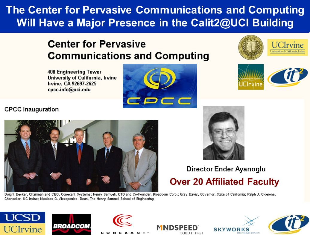 The Center for Pervasive Communications and Computing Will Have a Major Presence in the Calit2@UCI Building Director Ender Ayanoglu Over 20 Affiliated Faculty
