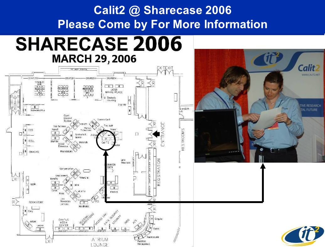Calit2 @ Sharecase 2006 Please Come by For More Information