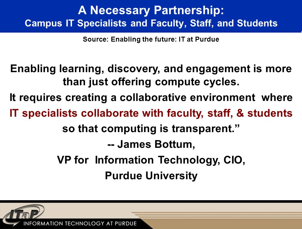 A Necessary Partnership: Campus IT Specialists and Faculty, Staff, and Students Enabling learning, discovery, and engagement is more than just offering compute cycles.