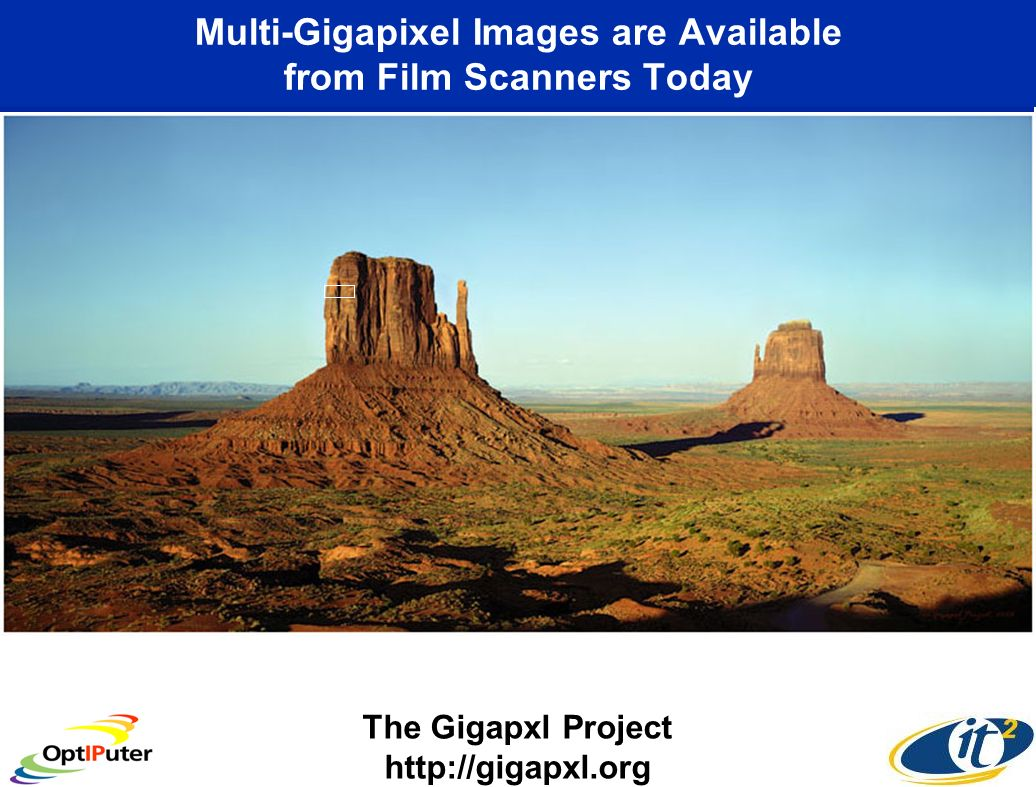 Large Image with Enormous Detail Requires Interactive Hundred Million Pixel Systems http://gigapxl.org 1/1000 th the Area of Previous Image