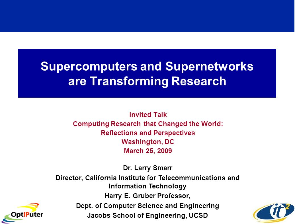 Supercomputers and Supernetworks are Transforming Research Invited Talk Computing Research that Changed the World: Reflections and Perspectives Washin