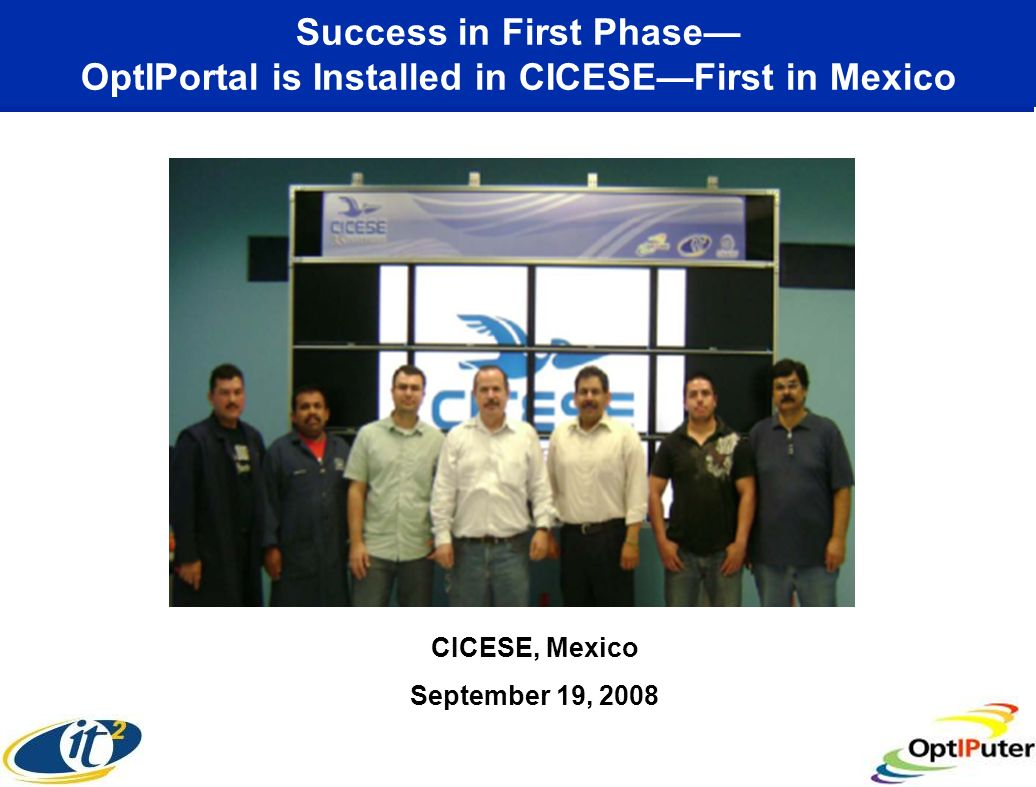 Success in First Phase OptIPortal is Installed in CICESEFirst in Mexico CICESE, Mexico September 19, 2008