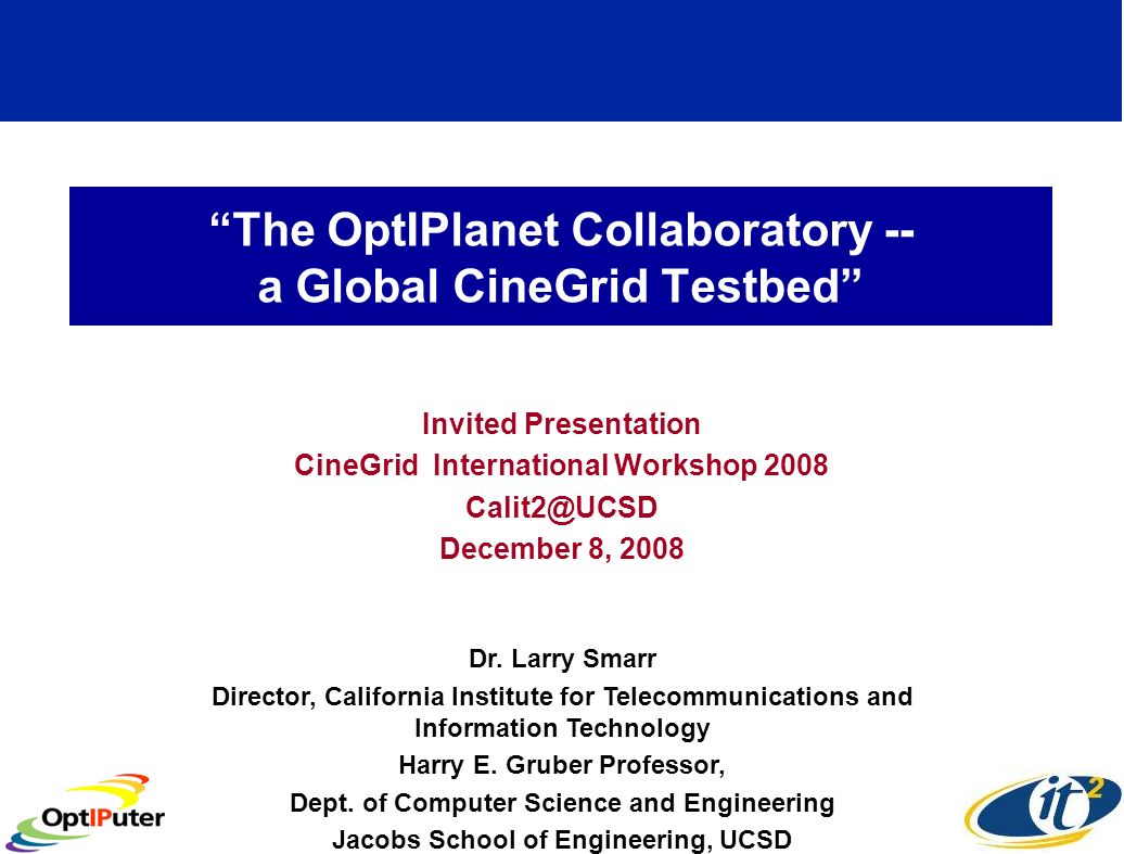 The OptIPlanet Collaboratory -- a Global CineGrid Testbed Invited Presentation CineGrid International Workshop 2008 December 8, 2008 Dr.