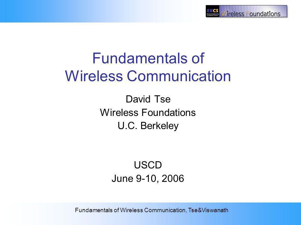 2: The Wireless Channel Fundamentals of Wireless Communication, Tse&Viswanath Fundamentals of Wireless Communication David Tse Wireless Foundations U.C.