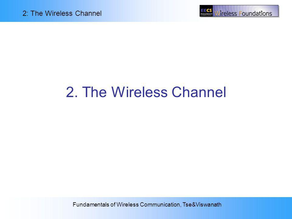 2: The Wireless Channel Fundamentals of Wireless Communication, Tse&Viswanath 2.