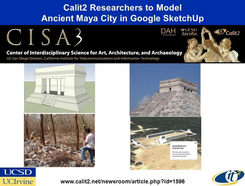 Calit2 Researchers to Model Ancient Maya City in Google SketchUp www.calit2.net/newsroom/article.php id=1596