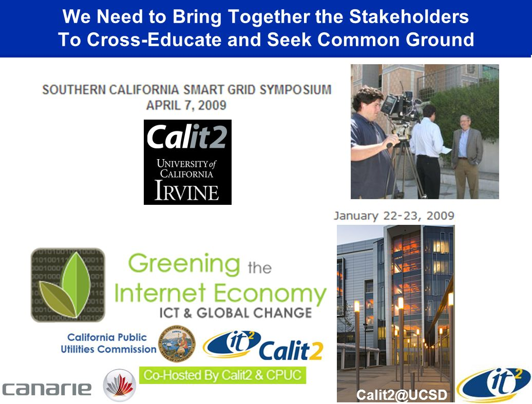 We Need to Bring Together the Stakeholders To Cross-Educate and Seek Common Ground Calit2@UCSD