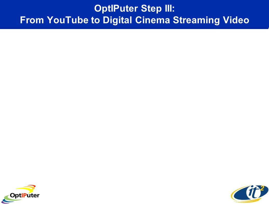 OptIPuter Step III: From YouTube to Digital Cinema Streaming Video