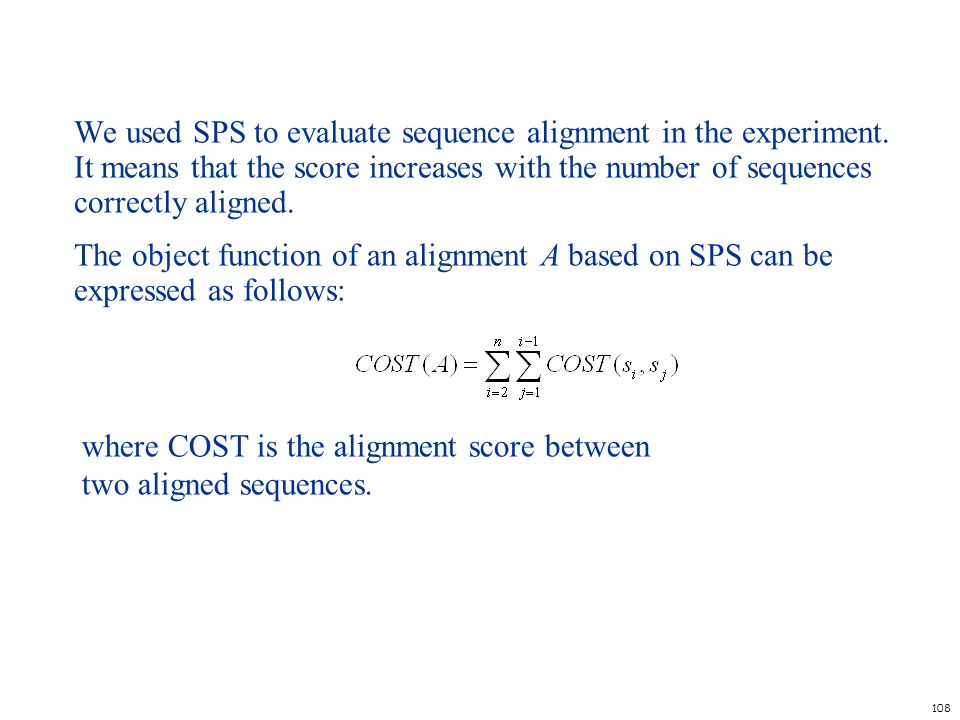 108 We used SPS to evaluate sequence alignment in the experiment. It means that the score increases with the number of sequences correctly aligned. Th