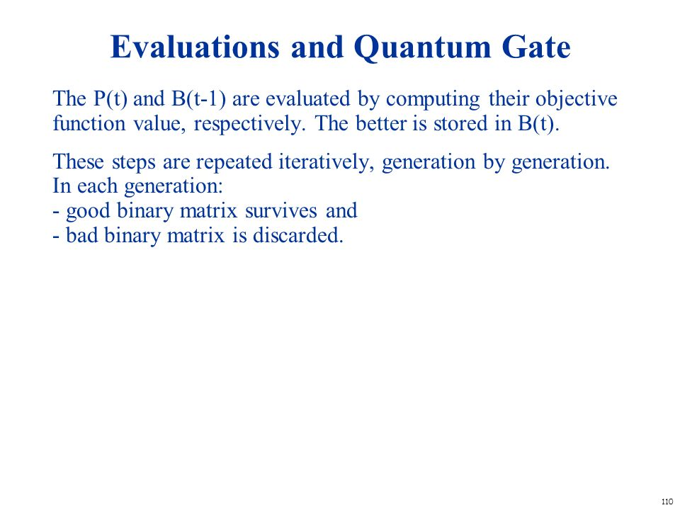 110 Evaluations and Quantum Gate The P(t) and B(t-1) are evaluated by computing their objective function value, respectively. The better is stored in
