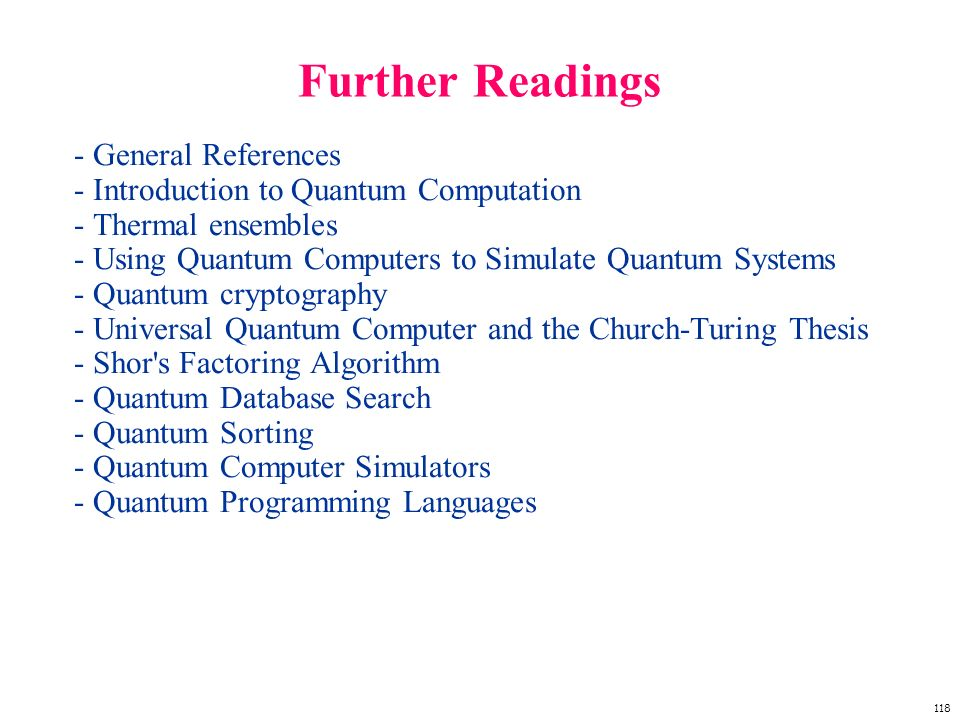 118 Further Readings - General References - Introduction to Quantum Computation - Thermal ensembles - Using Quantum Computers to Simulate Quantum Syst