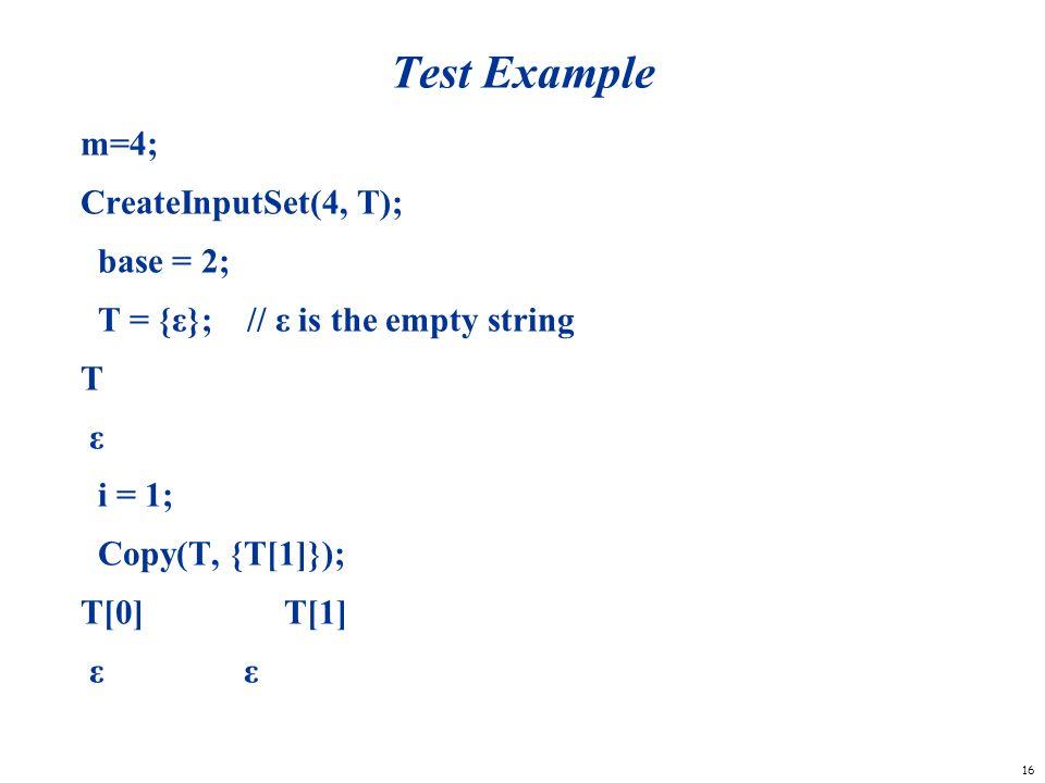 16 Test Example m=4; CreateInputSet(4, T); base = 2; T = {ε}; // ε is the empty string T ε i = 1; Copy(T, {T[1]}); T[0] T[1] ε ε