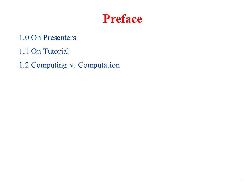 2 Preface 1.0 On Presenters 1.1 On Tutorial 1.2 Computing v. Computation