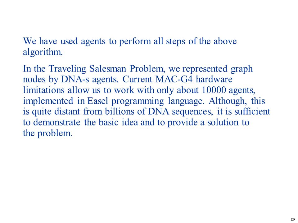 29 We have used agents to perform all steps of the above algorithm. In the Traveling Salesman Problem, we represented graph nodes by DNA-s agents. Cur
