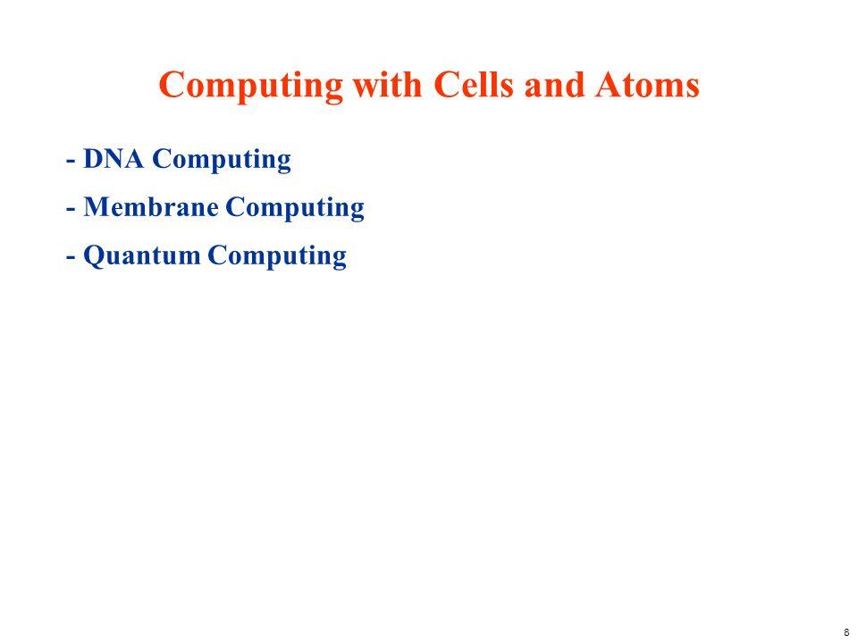 8 Computing with Cells and Atoms - DNA Computing - Membrane Computing - Quantum Computing