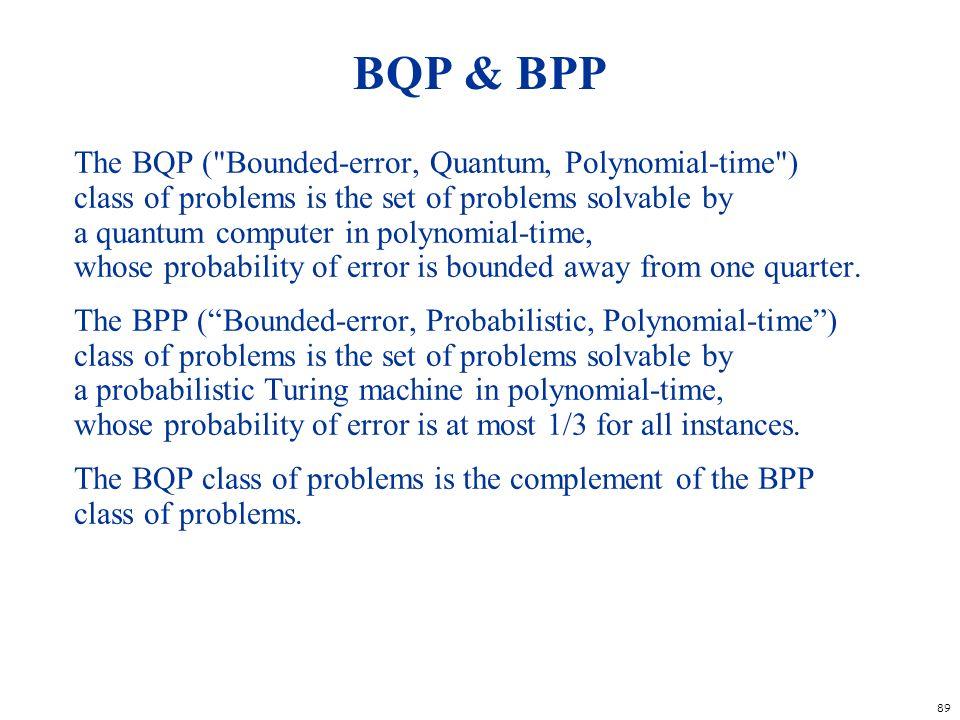 89 BQP & BPP The BQP (