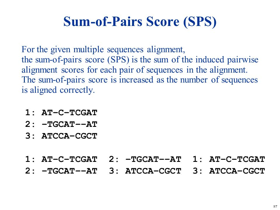 97 Sum-of-Pairs Score (SPS) For the given multiple sequences alignment, the sum-of-pairs score (SPS) is the sum of the induced pairwise alignment scor