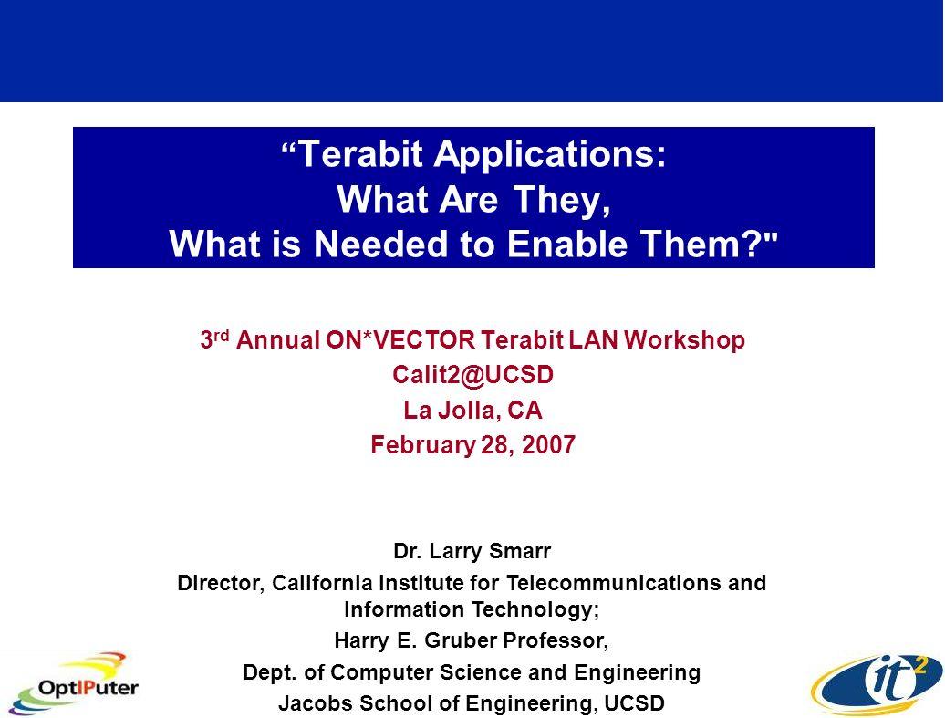 Toward Terabit Applications: Four Drivers Data Flow –Global Particle Physics GigaPixel Images –Terabit Web Supercomputer Simulation Visualization –Cosmology Analysis Parallel Video Flows –Terabit LAN OptIPuter CineGrid