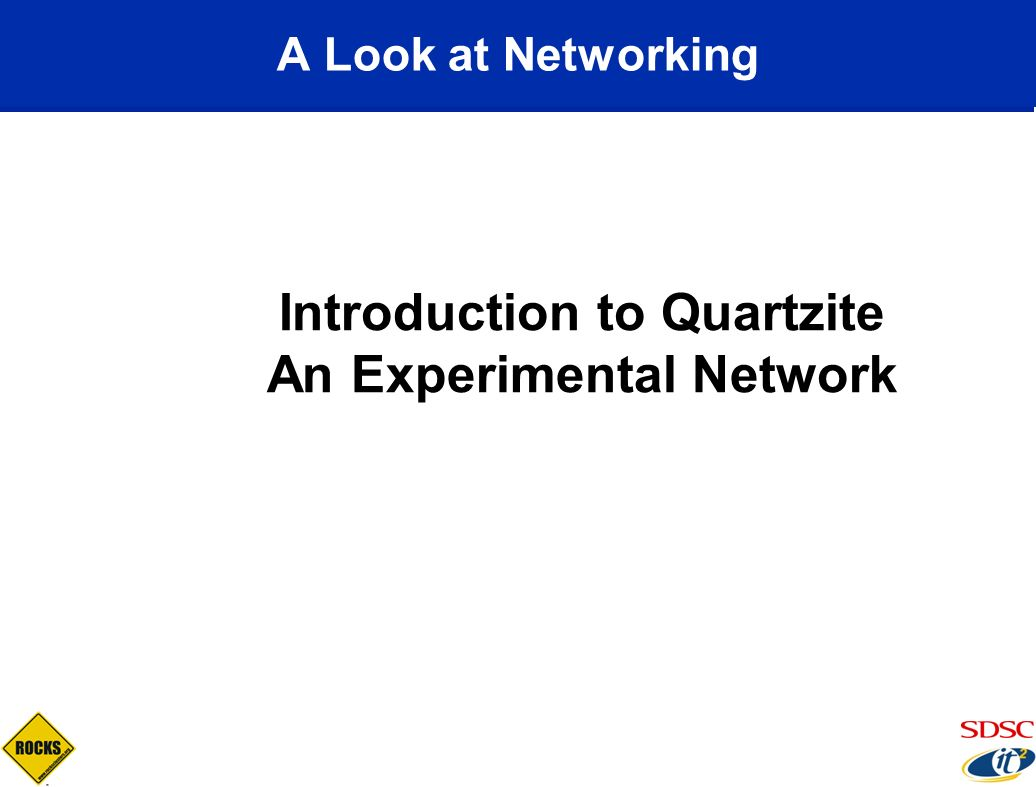 A Look at Networking Introduction to Quartzite An Experimental Network