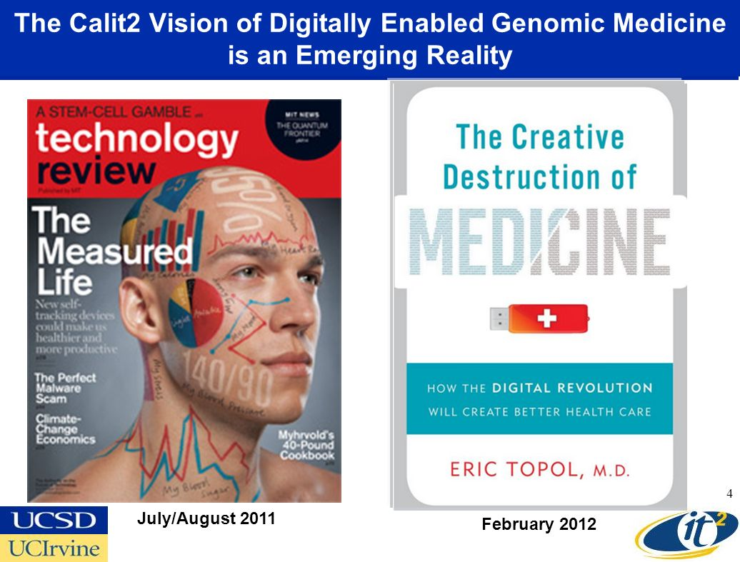The Calit2 Vision of Digitally Enabled Genomic Medicine is an Emerging Reality 4 July/August 2011 February 2012