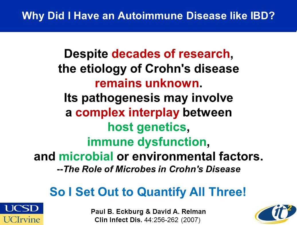 Why Did I Have an Autoimmune Disease like IBD? Despite decades of research, the etiology of Crohn's disease remains unknown. Its pathogenesis may invo