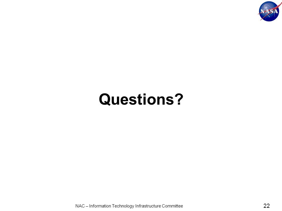Questions 22 NAC – Information Technology Infrastructure Committee