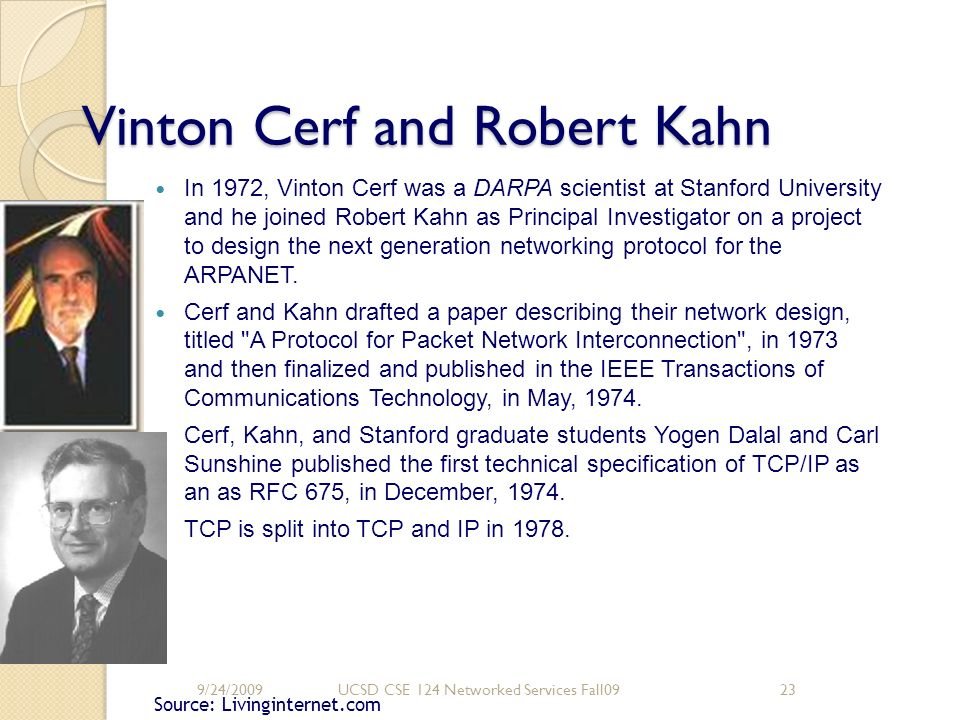 Vinton Cerf and Robert Kahn In 1972, Vinton Cerf was a DARPA scientist at Stanford University and he joined Robert Kahn as Principal Investigator on a
