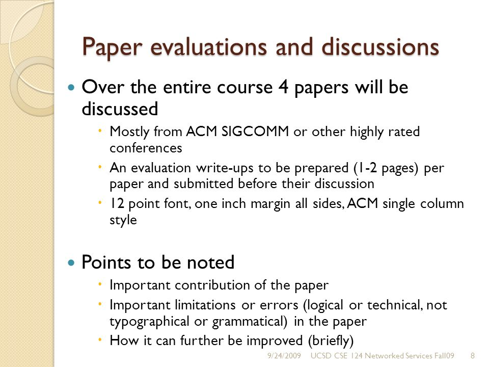 Paper evaluations and discussions Over the entire course 4 papers will be discussed Mostly from ACM SIGCOMM or other highly rated conferences An evalu