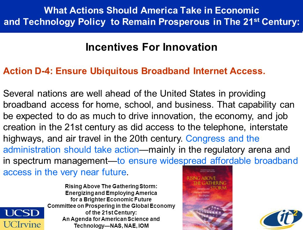 What Actions Should America Take in Economic and Technology Policy to Remain Prosperous in The 21 st Century: Action D-4: Ensure Ubiquitous Broadband Internet Access.