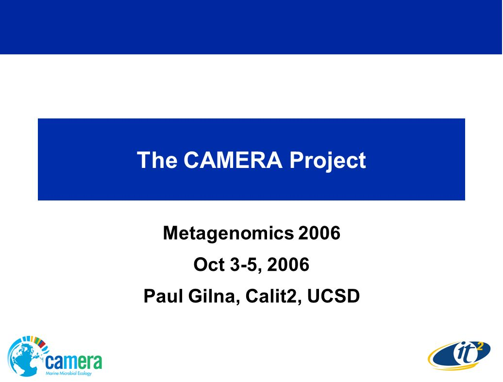 The CAMERA Project Metagenomics 2006 Oct 3-5, 2006 Paul Gilna, Calit2, UCSD