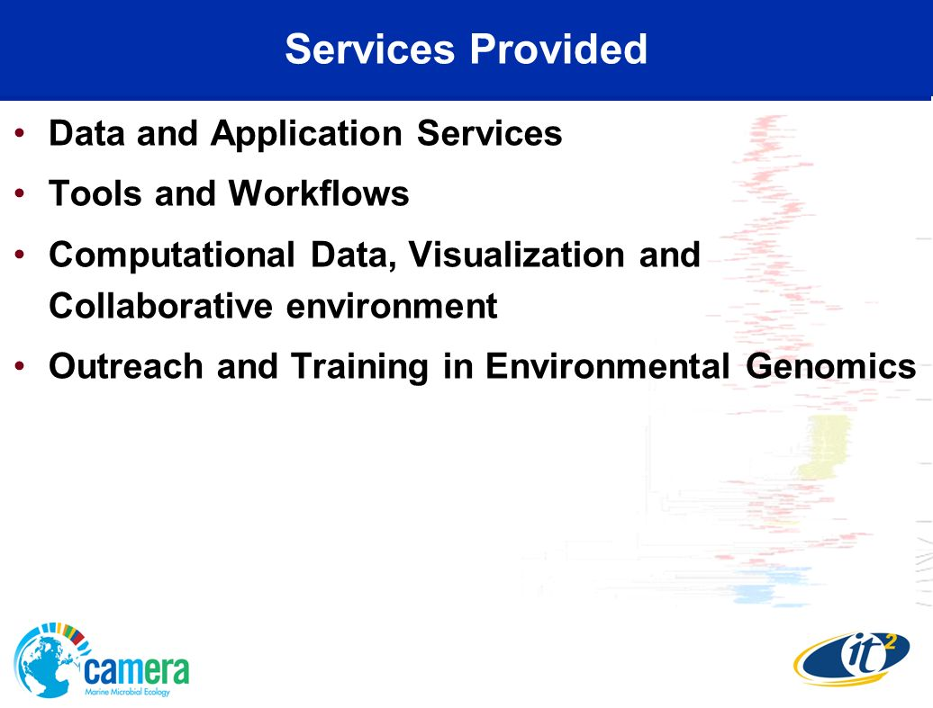 Services Provided Data and Application Services Tools and Workflows Computational Data, Visualization and Collaborative environment Outreach and Training in Environmental Genomics