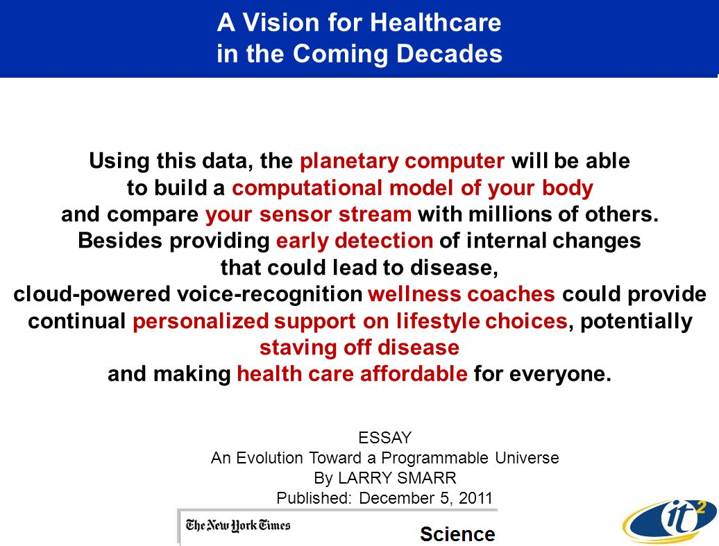 A Vision for Healthcare in the Coming Decades Using this data, the planetary computer will be able to build a computational model of your body and compare your sensor stream with millions of others.
