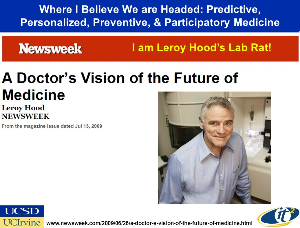 Where I Believe We are Headed: Predictive, Personalized, Preventive, & Participatory Medicine www.newsweek.com/2009/06/26/a-doctor-s-vision-of-the-fut
