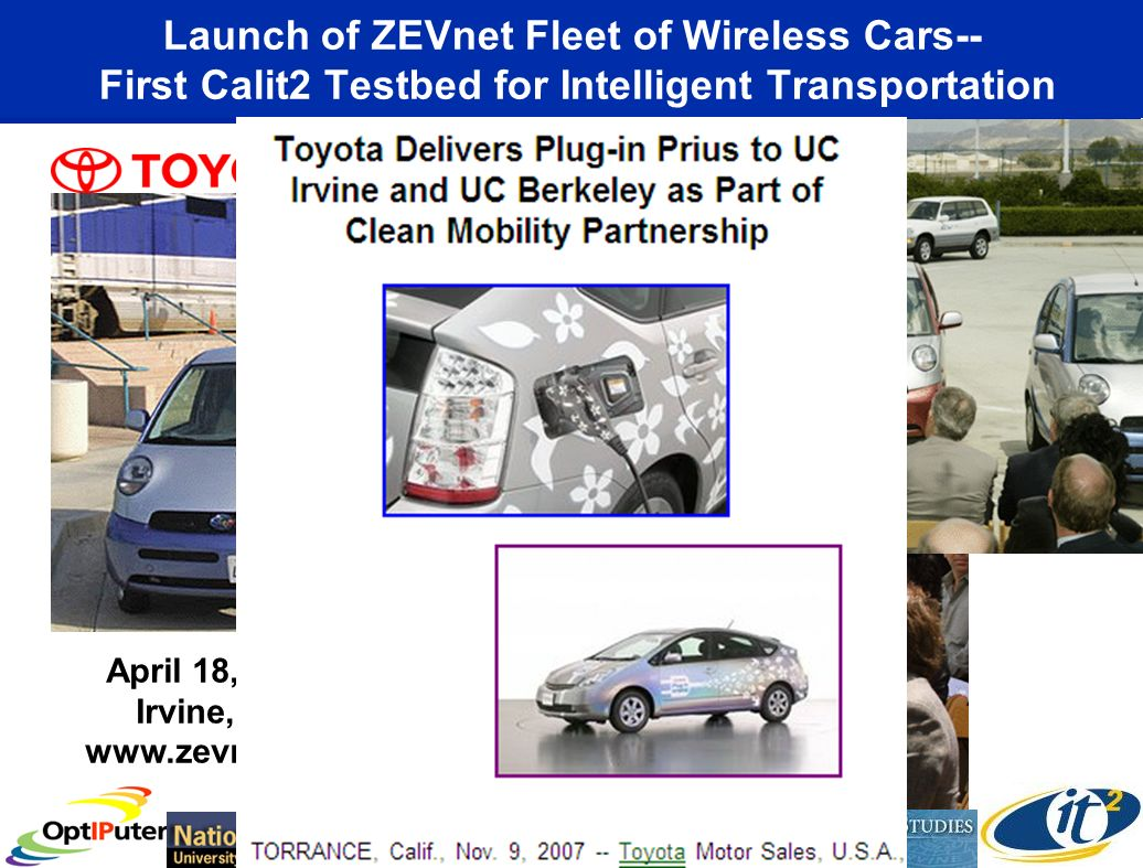 Launch of ZEVnet Fleet of Wireless Cars-- First Calit2 Testbed for Intelligent Transportation April 18, 2002 Irvine, CA