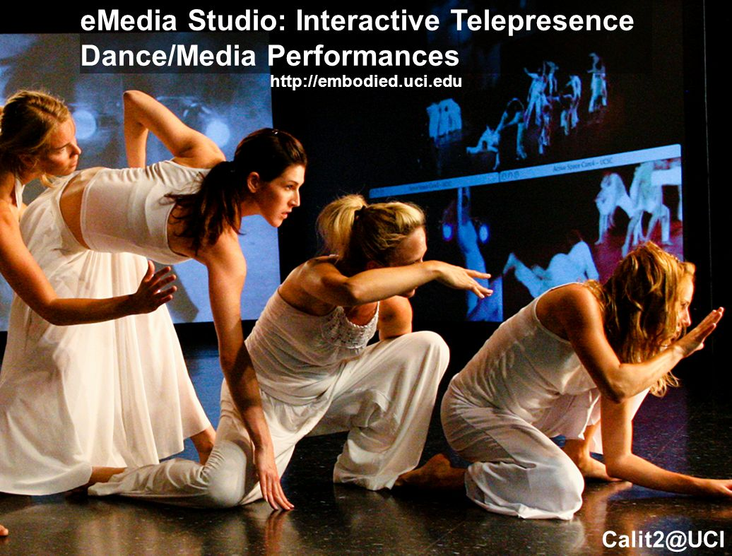 eMedia Studio: Interactive Telepresence Dance/Media Performances http://embodied.uci.edu Calit2@UCI