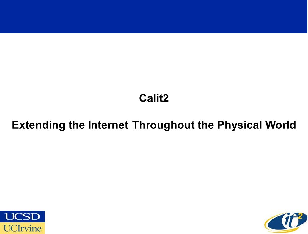 Calit2 Extending the Internet Throughout the Physical World